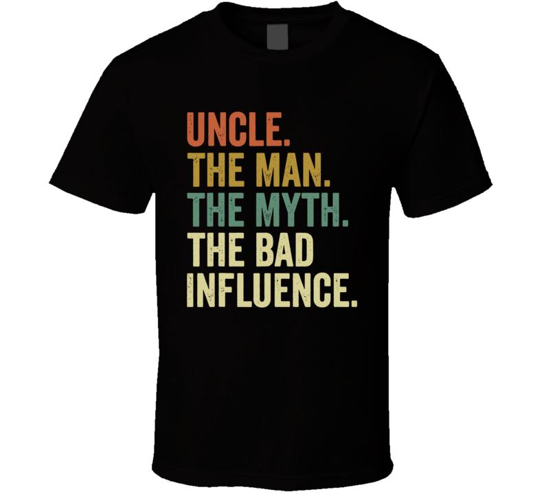 Uncle Man Myth Bad Influence Funny T Shirt