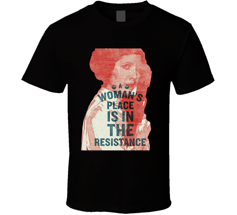 Woman's Place Is In The Resistance T Shirt