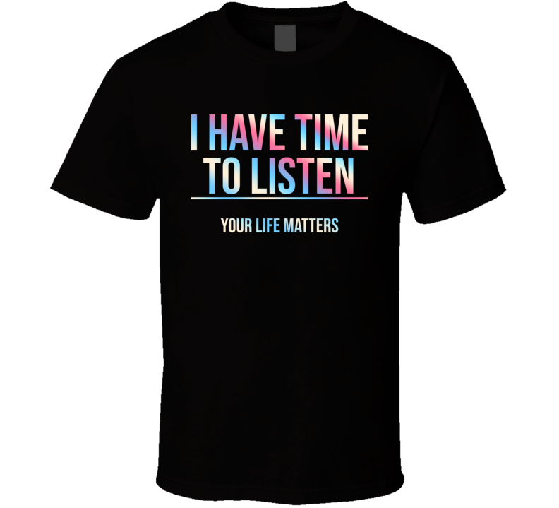 I Have Time To Listen Suicide Awareness T Shirt