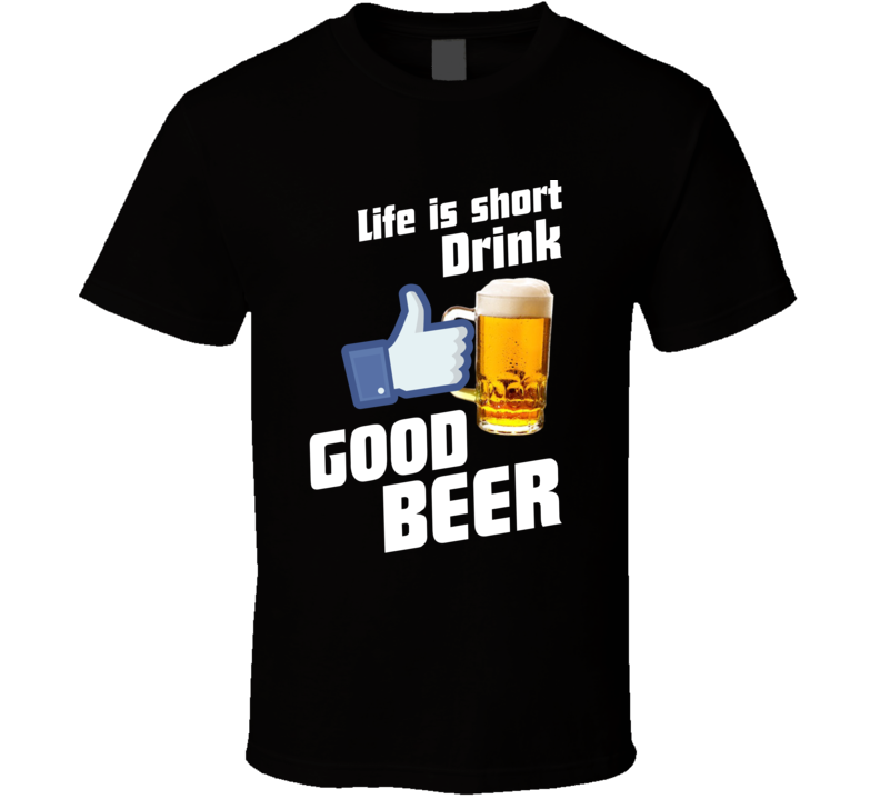 Life Is Short Drink Beer T Shirt