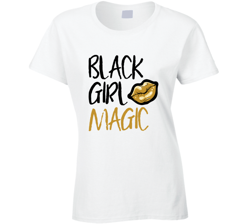 Black Girl Magic Women Ladies T Shirt