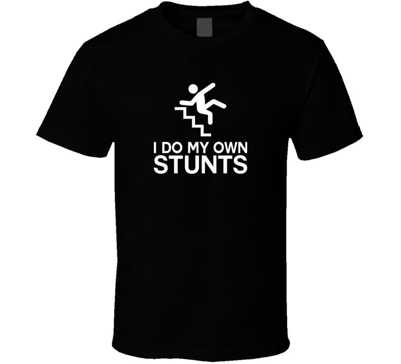 I Do My Own Stunts T Shirt