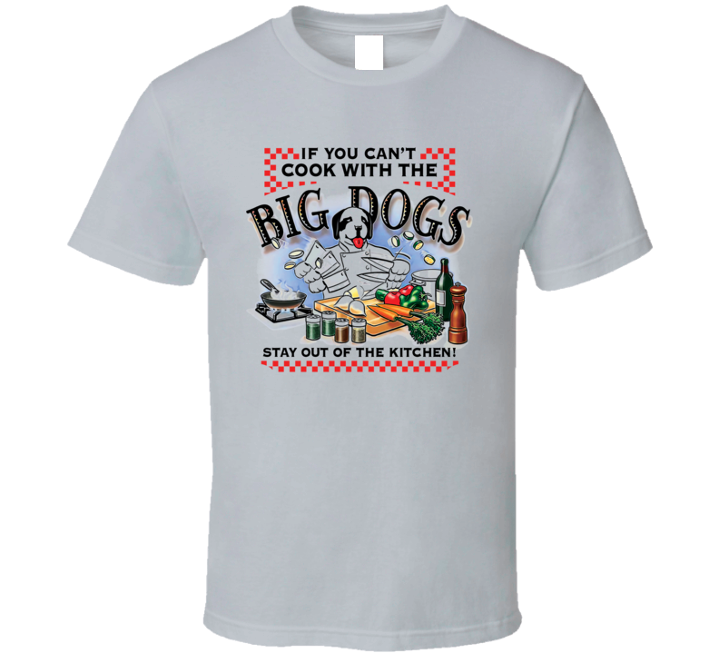 Cook With Big Dogs T Shirt