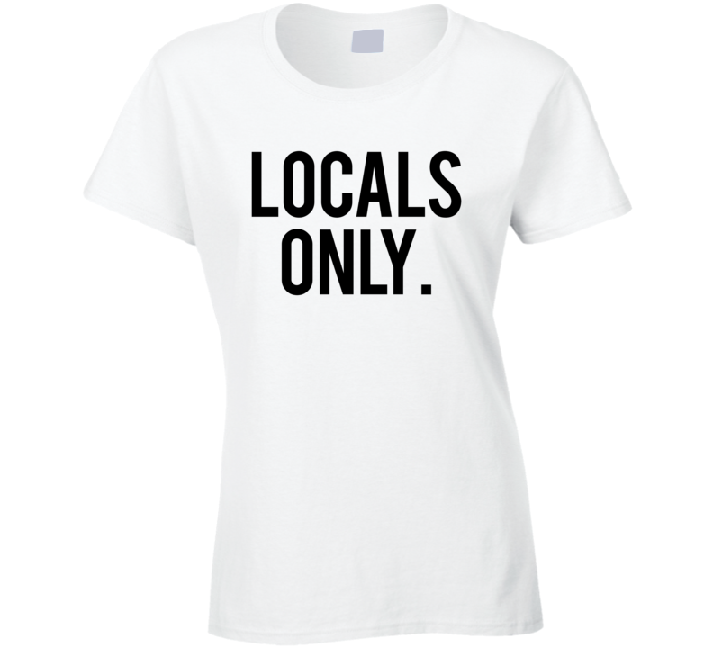 Locals Only Ladies T Shirt