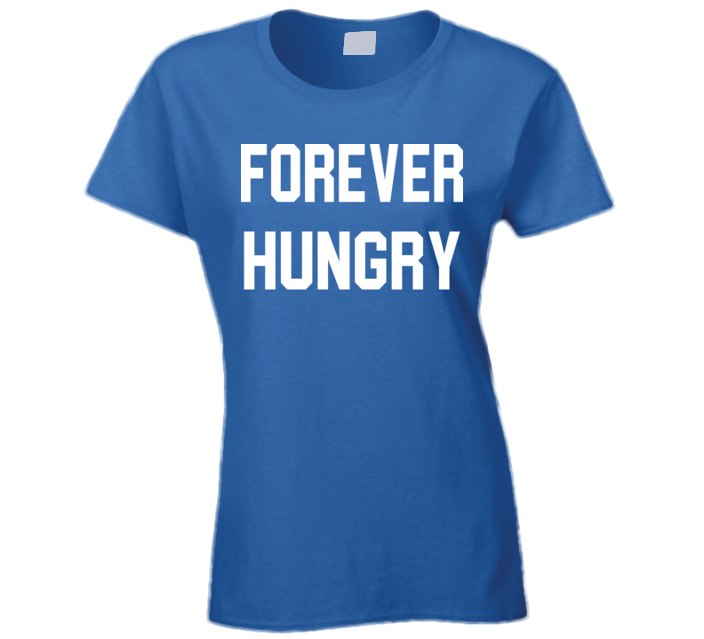 Forever Hungry Ladies T Shirt