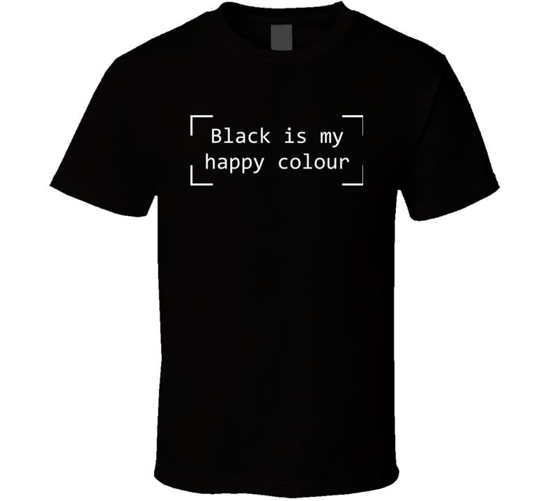 Black Is My Happy Colour T Shirt