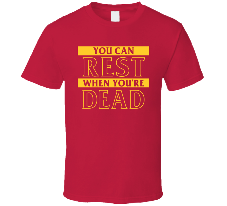 You Can Rest When You're Dead T Shirt