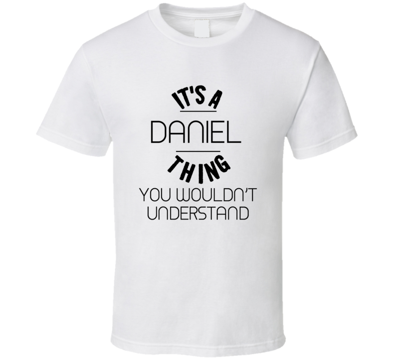 It's A Daniel  Thing You Wouldn't Understand T shirt