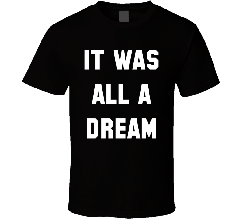 It Was All A Dream Notorious BIG Juicy T Shirt