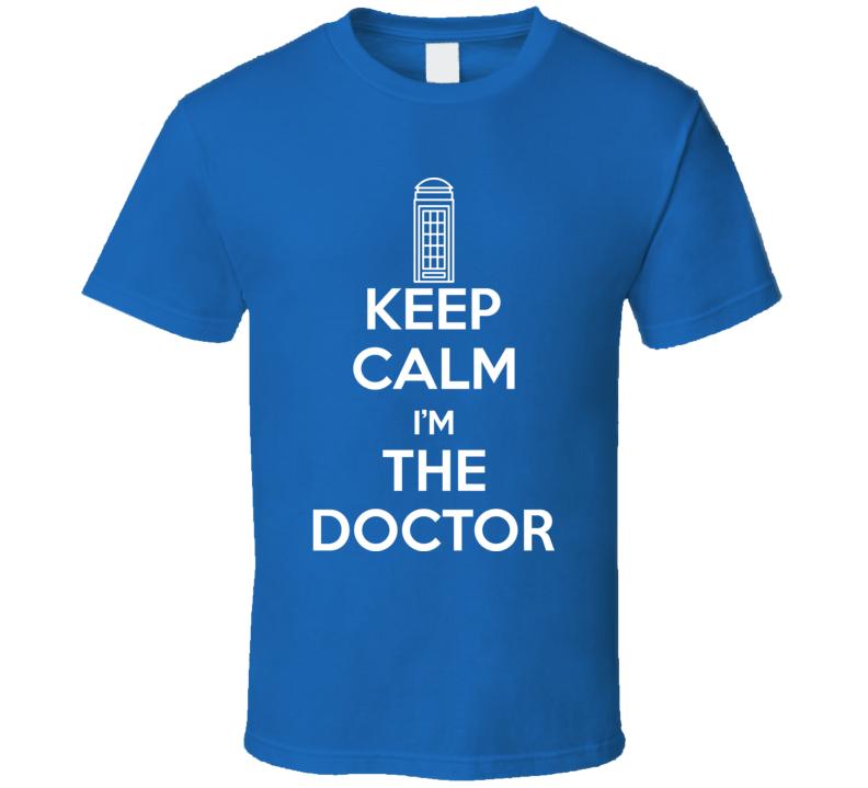 Dr Who Keep Calm I'm The Doctor Parody T Shirt