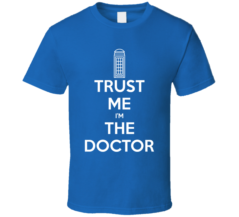 Dr Who Trust Me I'm The Doctor Keep Calm Parody T Shirt