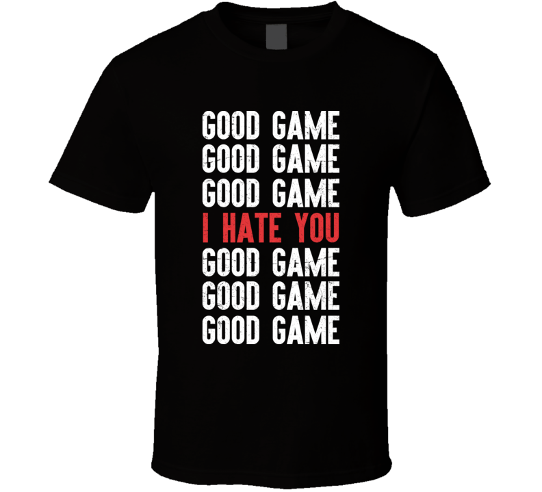 Good Game I Hate You Distressed T Shirt