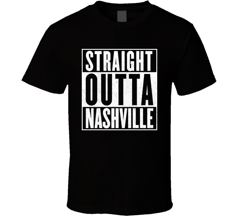 Straight Outta Nashville T Shirt
