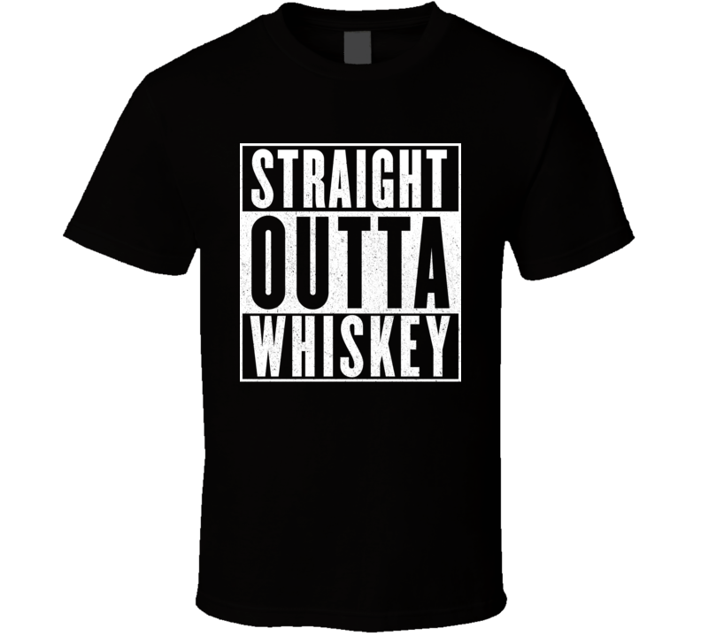 Straight Outta Whiskey Funny Drinking T Shirt