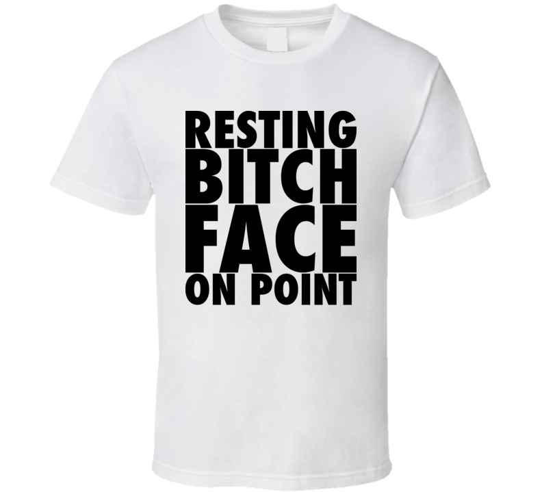 Resting Bitch Face On Point Funny RBF T Shirt