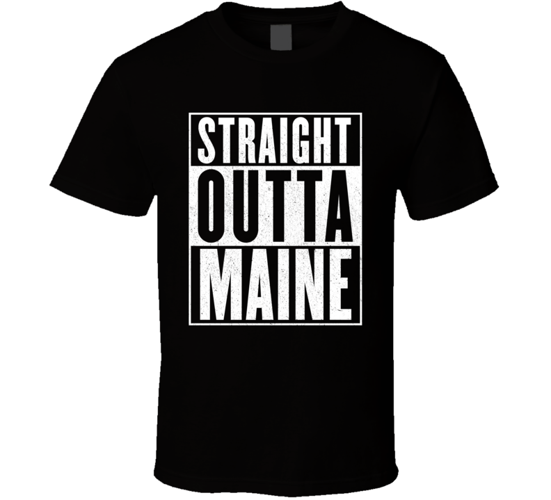 Straight Outta Maine Hip Hop Parody T Shirt