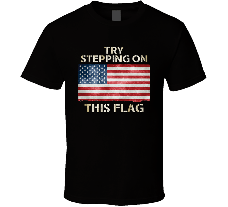 Try Stepping On This Flag American Patriotic United States USA T Shirt