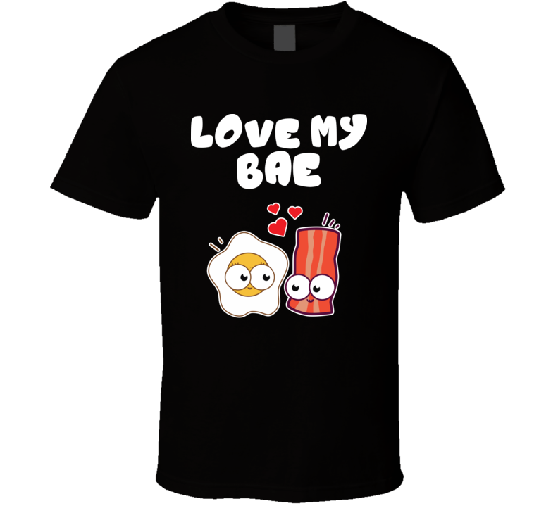 Love My Bae Funny Bacon and Eggs T Shirt