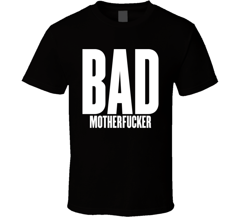 Bad Motherfucker T Shirt