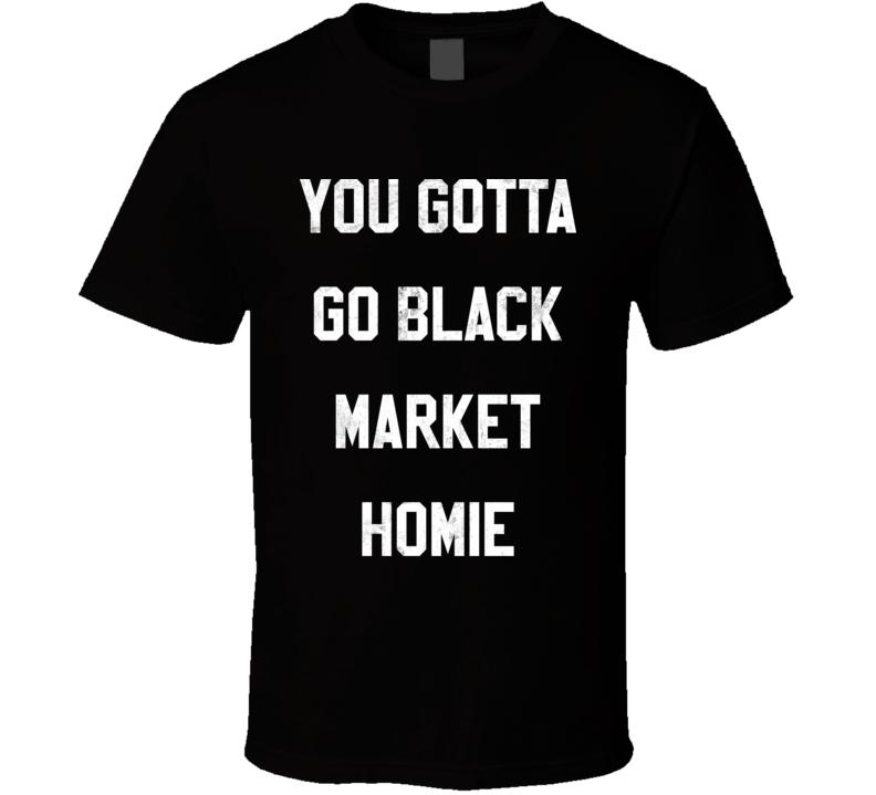 Dope Movie Gotta Go Black Market Quote Distressed T Shirt