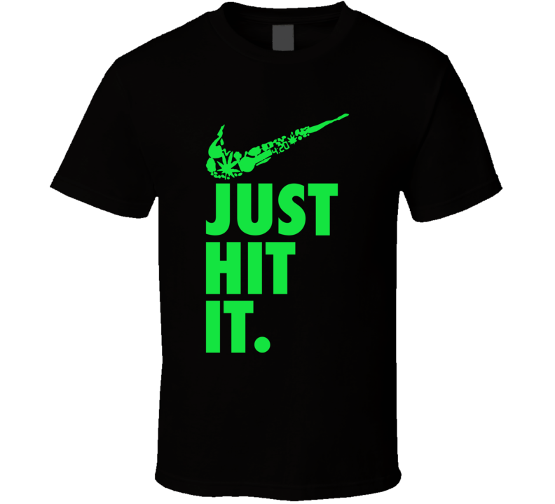 Just Hit It Funny Marijuana Weed T Shirt