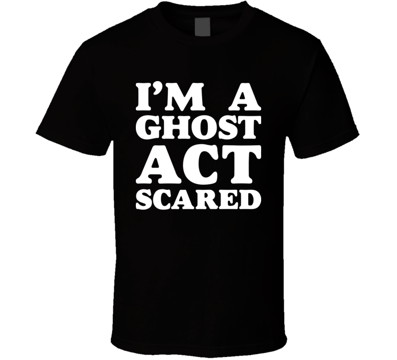 I'm A Ghost Act Scared Halloween T Shirt