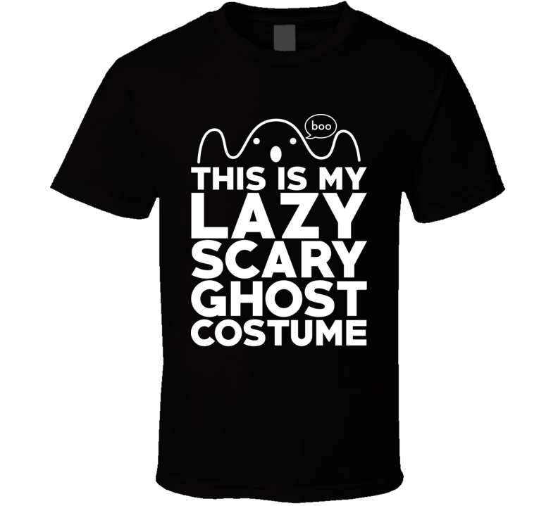 My Lazy Scary Ghost Halloween Costume T Shirt