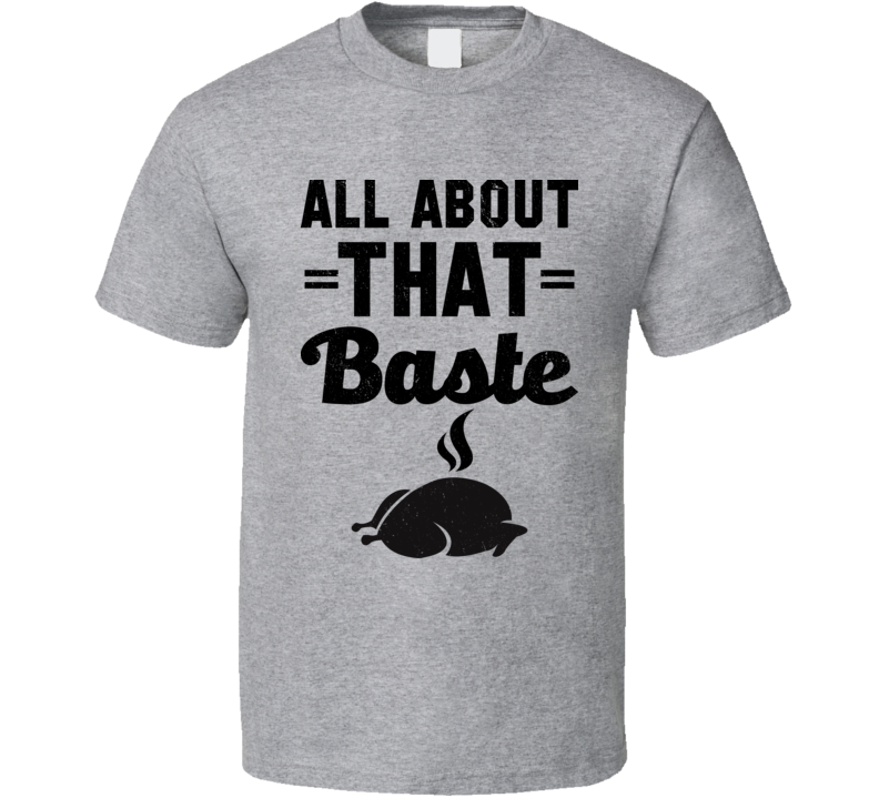 All About That Baste Thanksgiving Turkey Worn Look Grey T Shirt