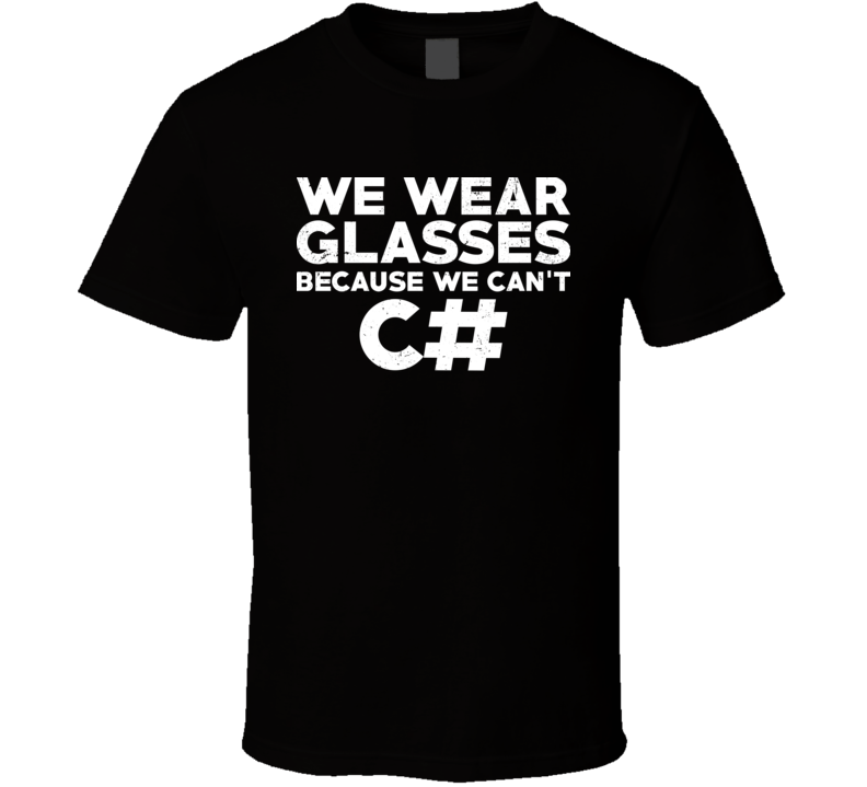 We Wear Glasses Because We Can't C# Geek Computer Programmer T Shirt