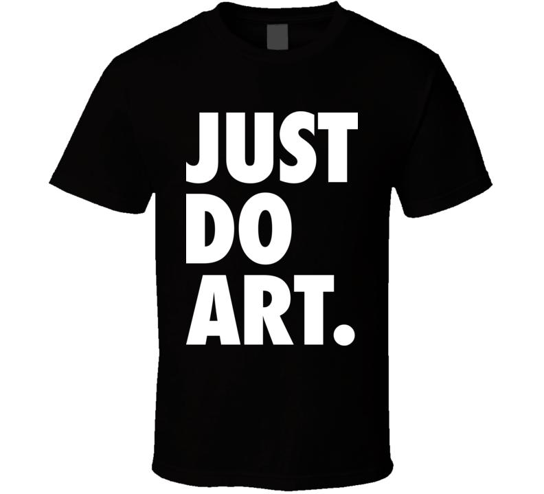 Just Do Art T Shirt