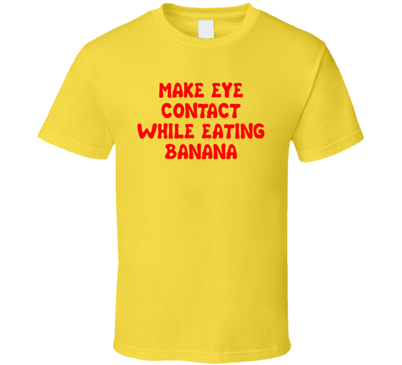 Make Eye Contact While Eating Banana Amber Rose T Shirt