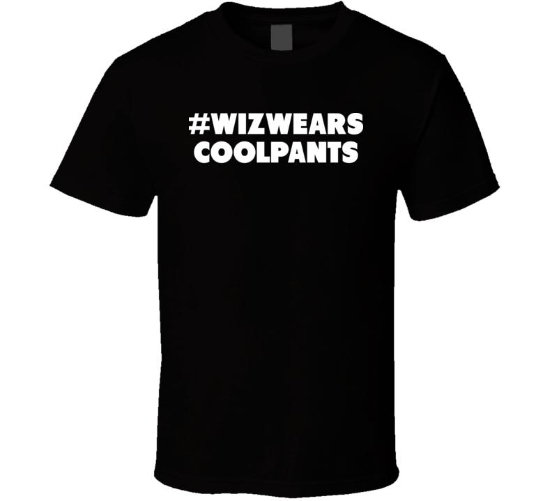 #WIZWEARSCOOLPANTS Wiz Wears Cool Pants Funny T Shirt