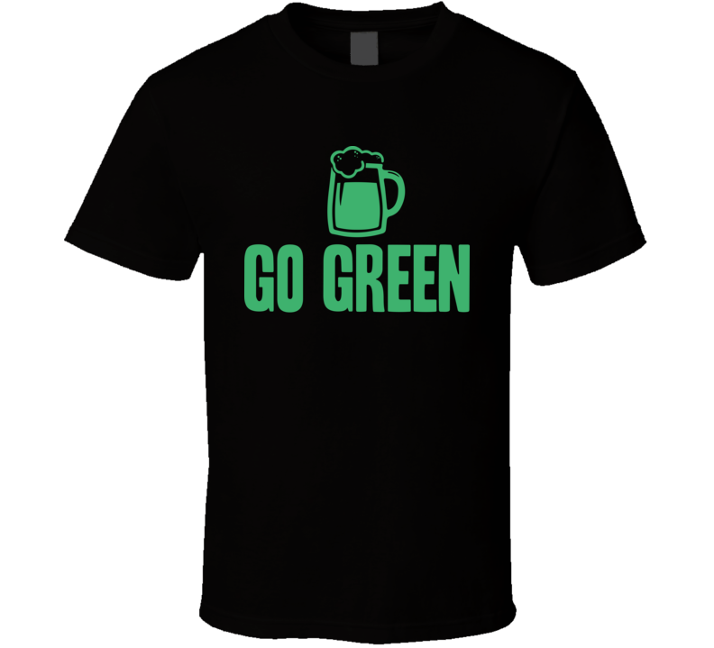 Go Green Funny St. Patrick's Day Drinking Irish Beer T Shirt