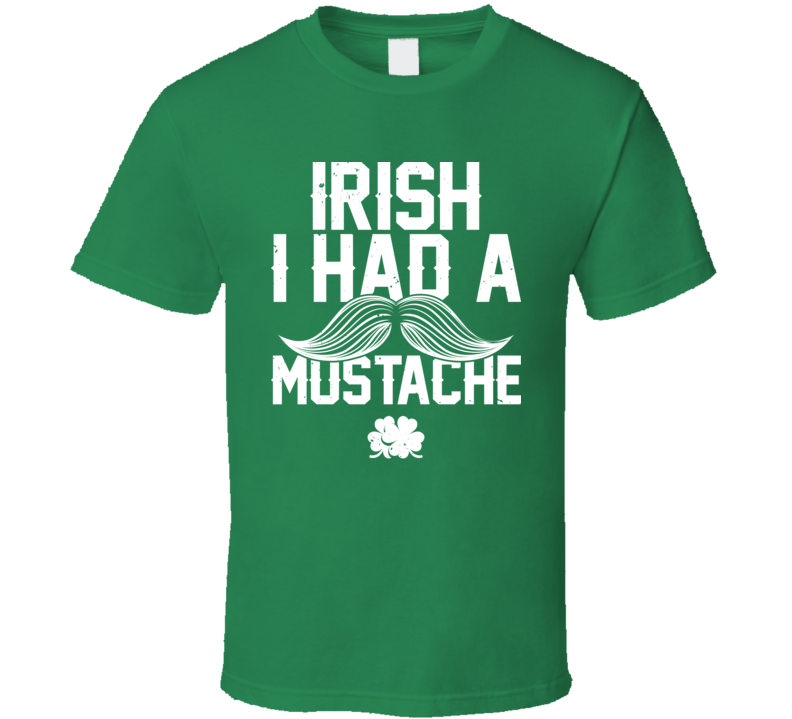 Irish I Had A Mustache Funny St. Patrick's Day Worn Look T Shirt