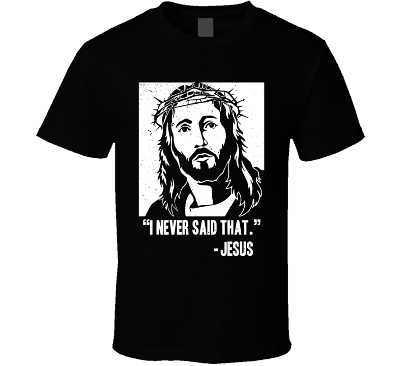 I Never Said That Funny Jesus Quotes Worn Look T Shirt