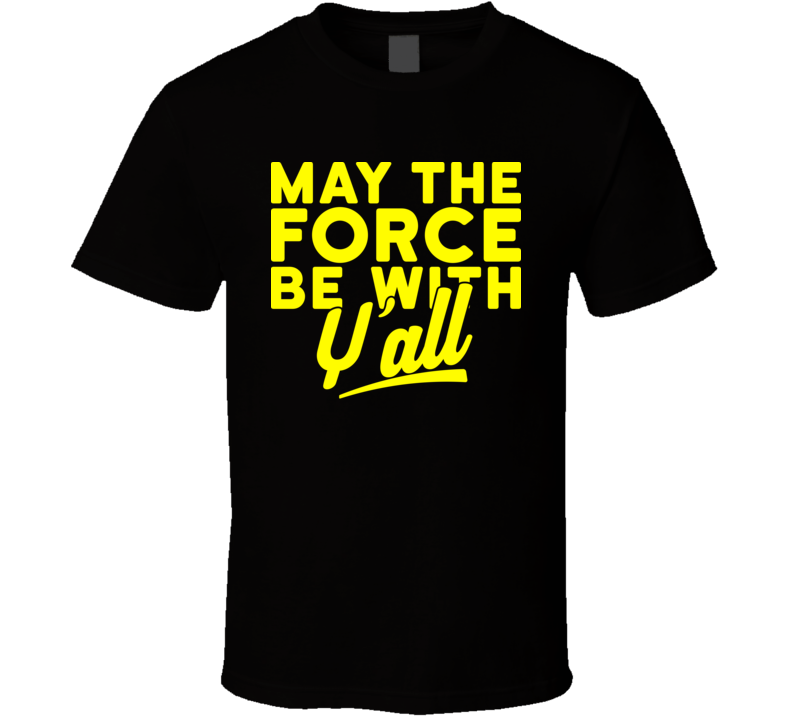 May The Force Be With Y'all Funny Star Wars Geek T Shirt