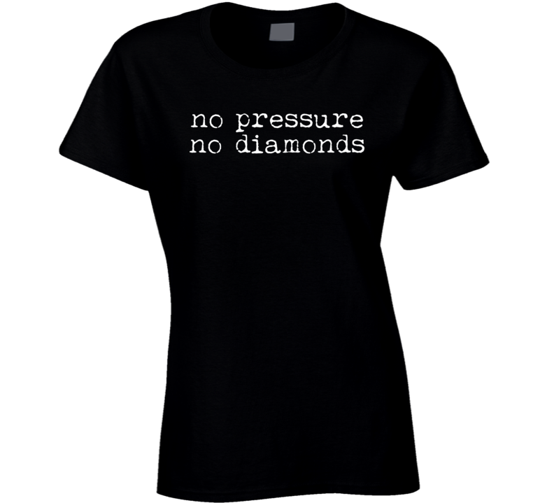 No Pressure No Diamonds T Shirt