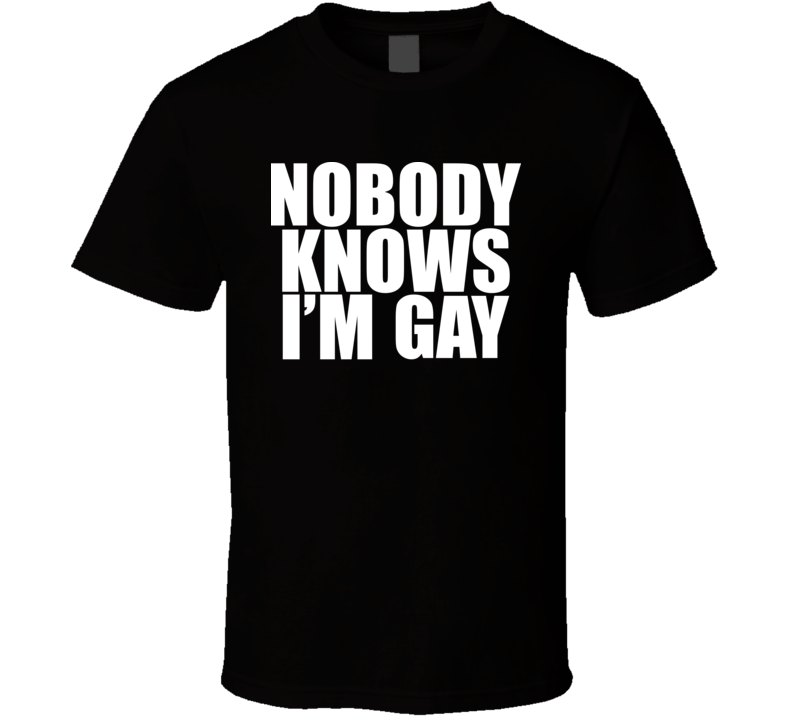 Nobody Knows I'm Gay LGBT T Shirt