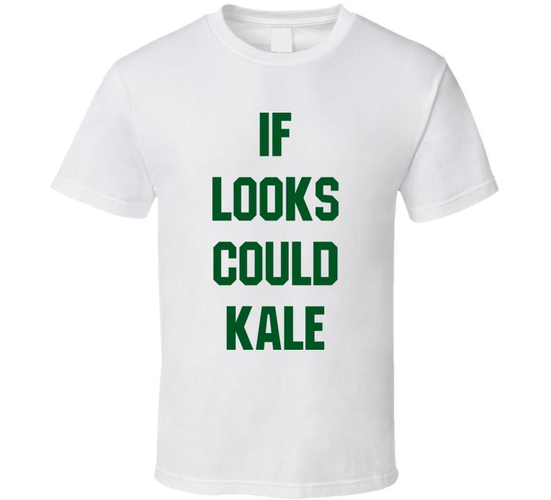 9d0199787f If Looks Could Kale Funny Vegan Vegetarian Paleo T Shirt
