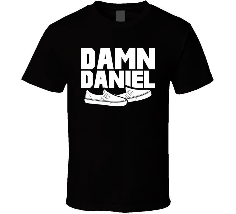 Damn Daniel With The White Vans Meme T Shirt