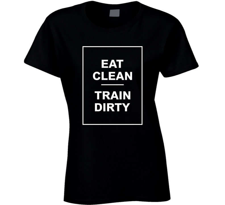 Eat Clean Train Dirty As Seen On Kaley Cuoco Fitness T Shirt