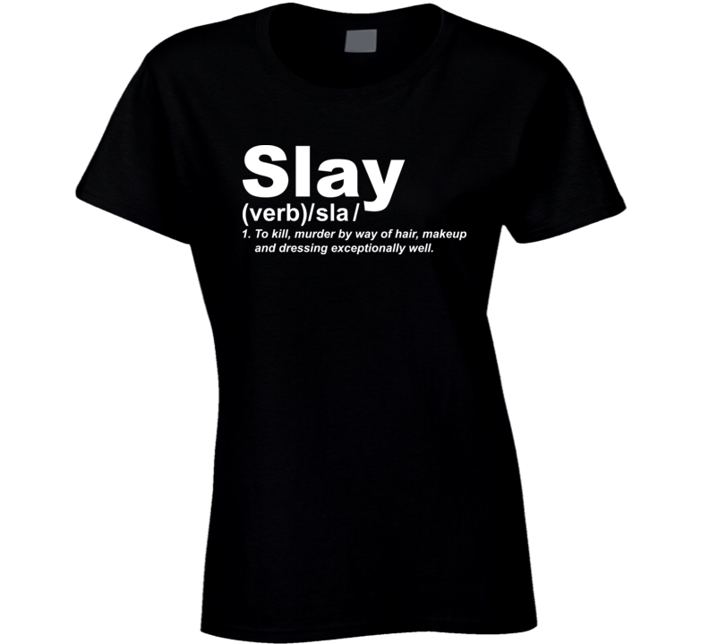 Slay Definition Looking Good T Shirt