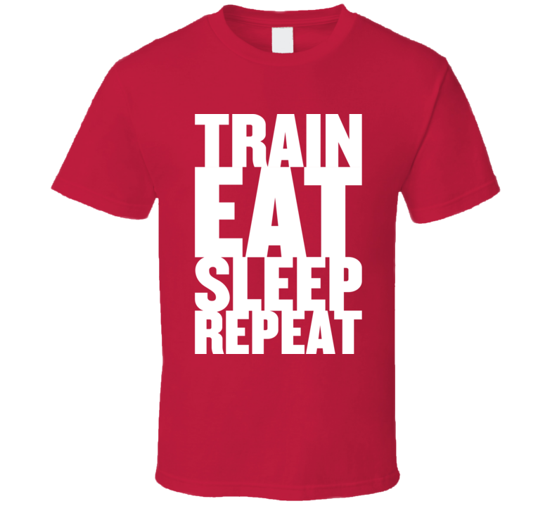 Train Eat Sleep Repeat Fitness Bodybuilding Calisthenics T Shirt