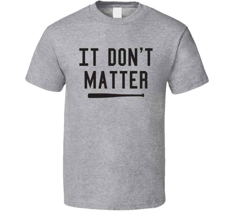 It Don't Matter Bryce Harper T Shirt