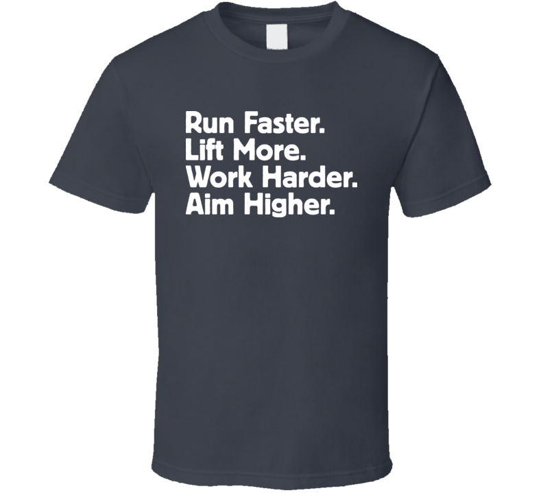 Run Faster Lift More Work Harder Aim Higher T Shirt