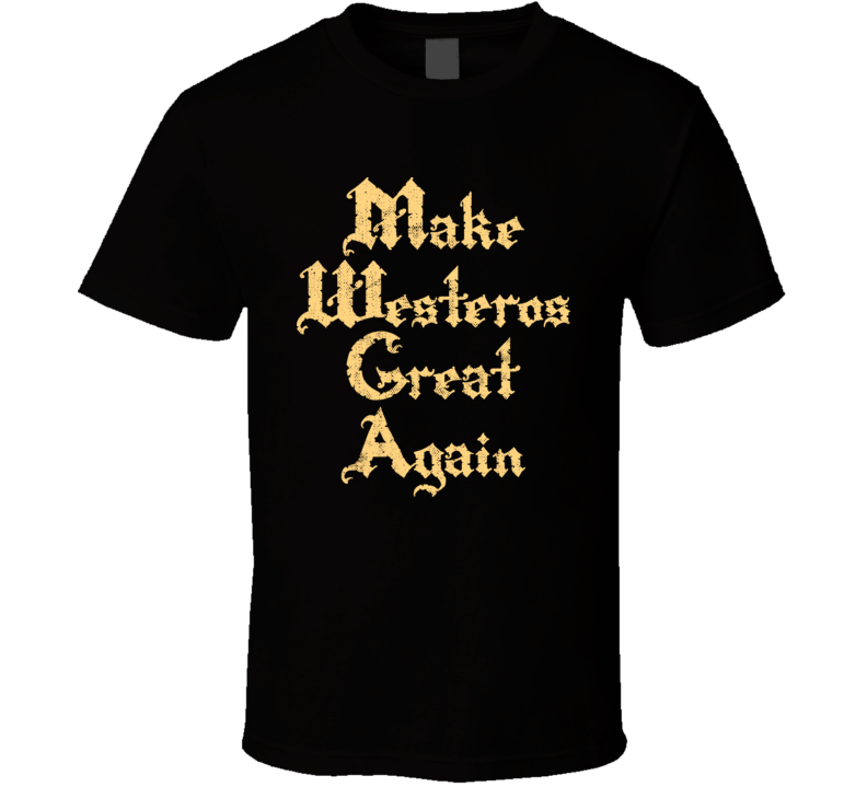 Make Westeros Great Again GoT Worn Look T Shirt