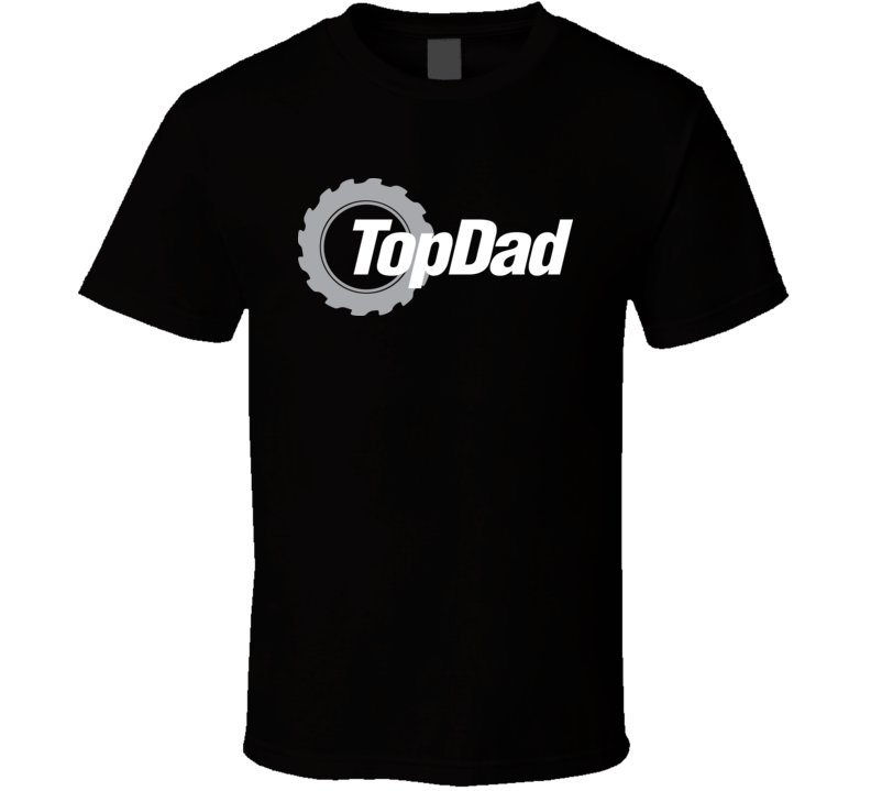 Top Dad Funny Father's Day Top Gear T Shirt