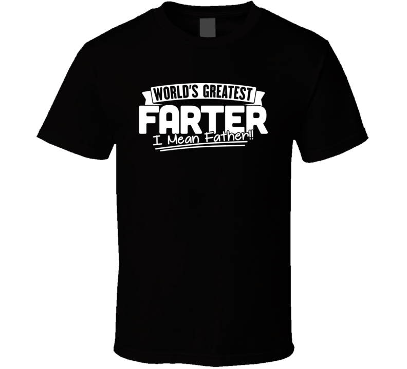 World's Greatest Farter Father's Day T Shirt