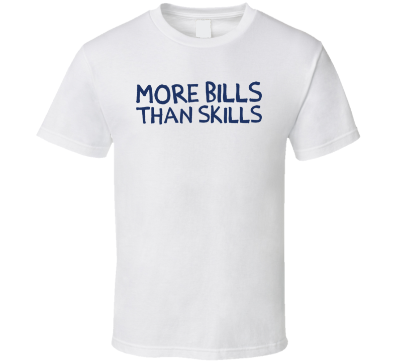 More Bills Than Skills T Shirt