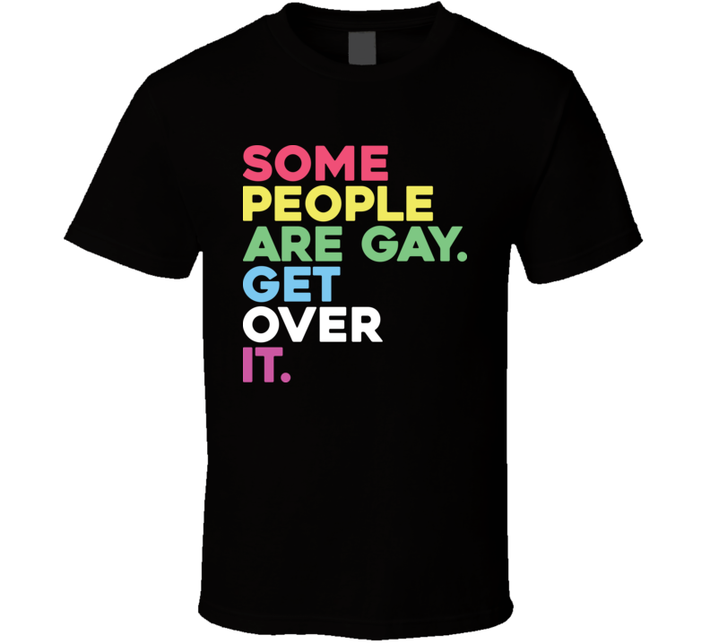 Some People Are Gay Get Over It LGBT T Shirt